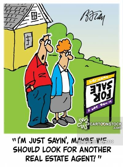 'I'm just sayin', maybe we should look for another real estate agent!'